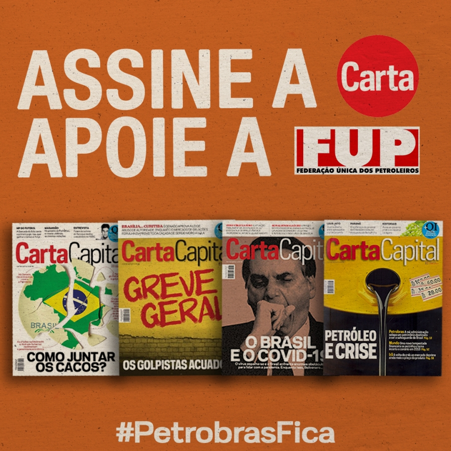 FUP e CartaCapital unem-se na defesa da Petrobrás